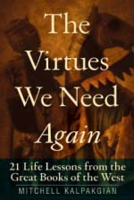 The Virtues We Need Again: 21 Life Lessons from the Great Books of the West [Paperback]