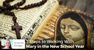 7 Steps to Walking With Mary in the New School Year