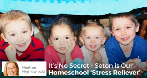 It's No Secret - Seton is Our Homeschool 'Stress Reliever'