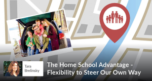 The Home School Advantage - Flexibility to Steer Our Own Way