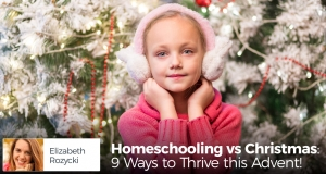 Homeschooling vs Christmas: 9 Ways to Thrive this Advent!