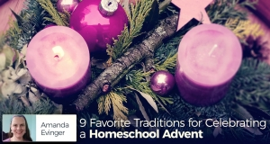 9 Favorite Traditions for Celebrating a Homeschool Advent