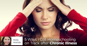 5 Ways I Got Homeschooling on Track after Chronic Illness