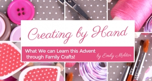 Creating by Hand: What We can Learn this Advent through Family Crafts