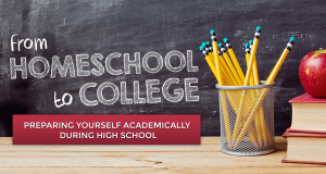 From Homeschool to College: Preparing Yourself Academically During High School