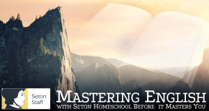 Mastering English with Seton Homeschool Before it Masters You
