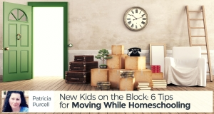 New Kids on the Block: 6 Tips for Moving While Homeschooling