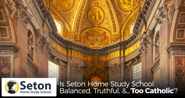 Is Seton Home Study School Balanced, Truthful, and... 'Too Catholic'?