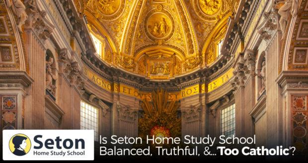 Is Seton Home Study School Balanced, Truthful, and... 'Too Catholic'?