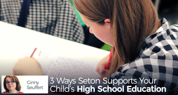 3 Ways Seton Supports Your Child's High School Education - by Ginny Seuffert