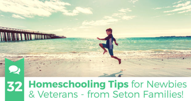 32 Homeschooling Tips for Newbies & Veterans - from Seton Families!