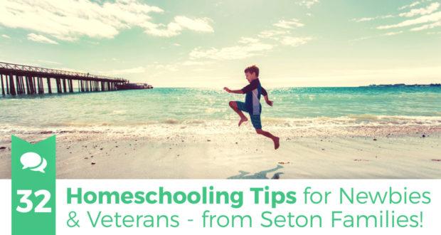 32 Homeschooling Tips for Newbies & Veterans - from Seton Families!