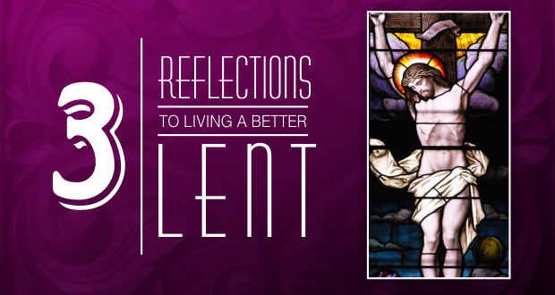 3 Reflections to Live a Better Lent