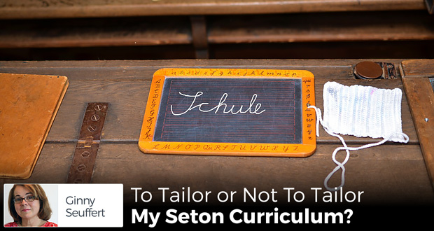 To Tailor or Not To Tailor My Seton Curriculum? - by Ginny Seuffert