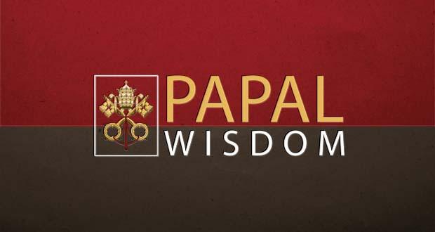 papal, wisdom