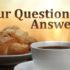 Your Questions… Answered