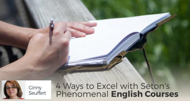 4 Ways to Excel with Seton's Phenomenal English Courses - by Ginny Seuffert