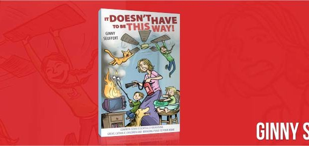Ginny Seuffert's Book: It Doesn't Have to Be this Way! Common Sense Essentials for Raising Great Catholic Children and Bringing Peace to Your Home
