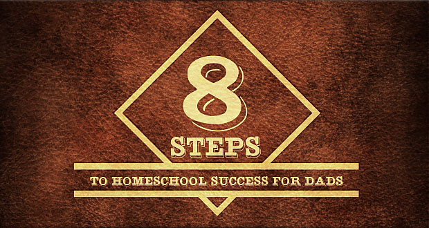 8 Steps to Homeschool Success for Dads