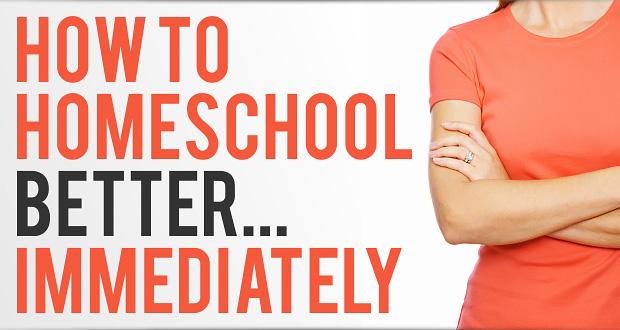 how to homeschool better immediately