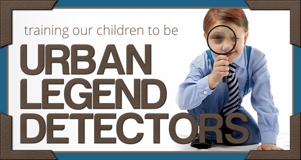 Training Our Children to be Urban Legend Detectors