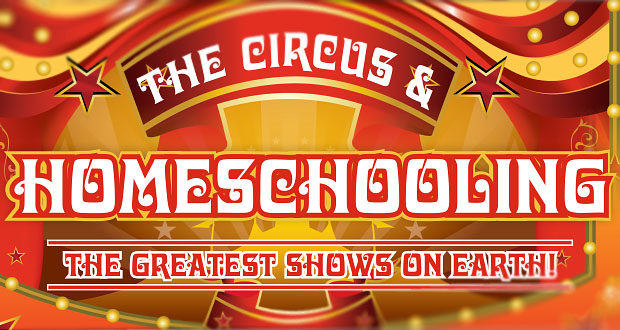 The Circus and Homeschooling – The Greatest Shows on Earth!