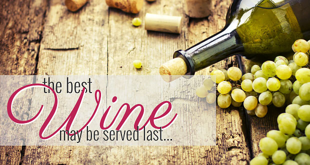 The Best Wine May be Served Last...