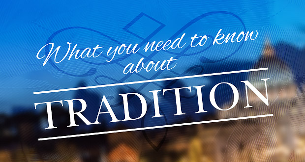 What You Need to Know about Tradition