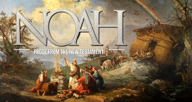 New Testament Proofs of Noah's Historical Existence