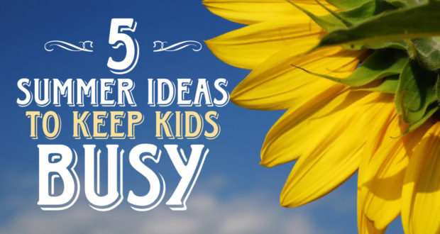 5 Summer Ideas to Keep Kids Busy