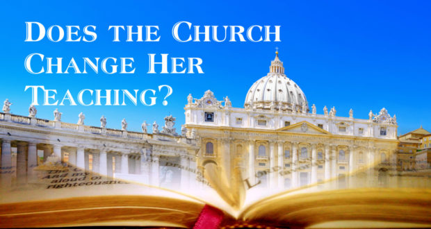 Does the Church Change her Teaching?