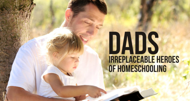 Dads: Irreplaceable Heroes of Homeschooling