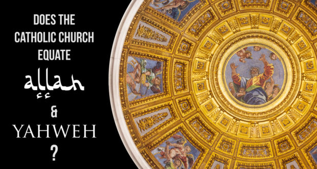 Does the Catholic Church Equate Allah and Yahweh (God)?