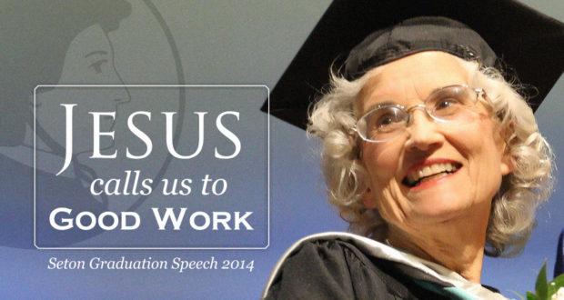 Jesus Calls Us to Good Work: Seton Graduation Speech 2014