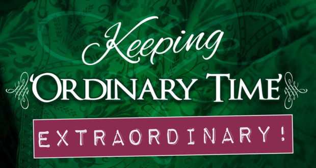 Living the Liturgical Year: Make 'Ordinary Time' Extraordinary!