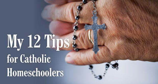 My 12 Tips for Catholic Homeschoolers