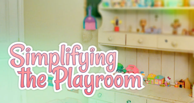 How We Simplified the Children's Playroom!