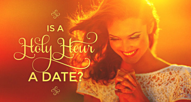 "Is A ""Holy Hour"" A Date? - by John Clark"