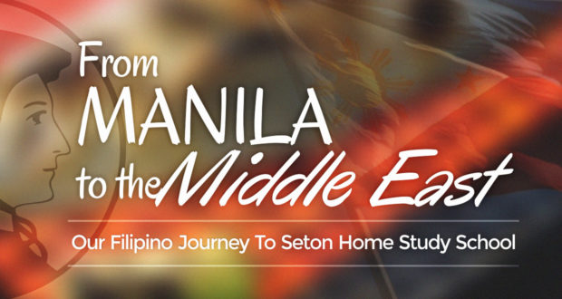 From Manila to the Middle East: Our Filipino Journey To Seton Home Study School - by Angelli Anne de Leon-Espinoza