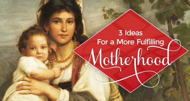 Rejoicing in Our Children: 3 Ideas For A More Fulfilling Motherhood - by Emily Molitor