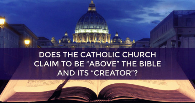 "Does the Catholic Church Claim to be ""Above"" the Bible and Its ""Creator""? - by Dave Armstrong"