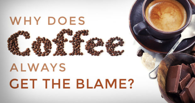 Why Does Coffee Always Get the Blame? - by John Clark