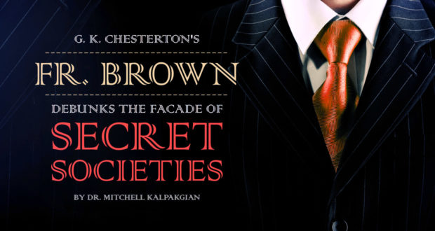 G. K. Chesterton's Fr. Brown Debunks The Facade of Secret Societies - by Dr. Mitchell Kalpakgian