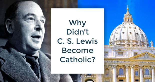 Why Didn't C. S. Lewis Become a Catholic? - by Dave Armstrong