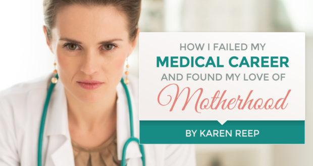How I Failed My Medical Career and Found My Love of Motherhood - by Karen Reep