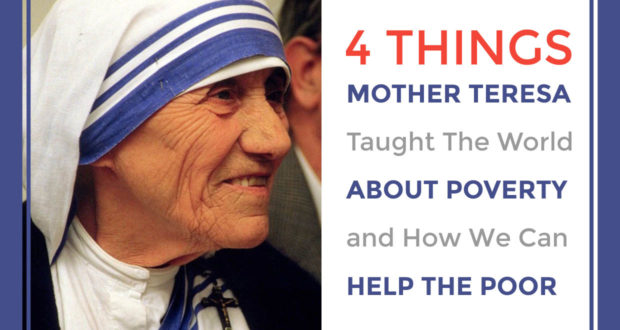 4 Things Mother Teresa Taught The World About Poverty and How We Can Help The Poor - by John Clark
