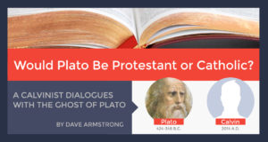 Would Plato Be Protestant or Catholic? A Dialogue with His Ghost. - by Dave Armstrong
