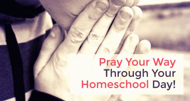 Pray Your Way Through Your Homeschool Day - by Mary Ellen Barret