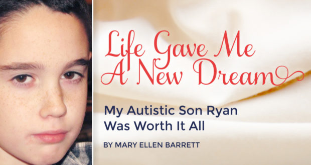 Life Gave Me A New Dream: My Autistic Son Ryan Was Worth It All