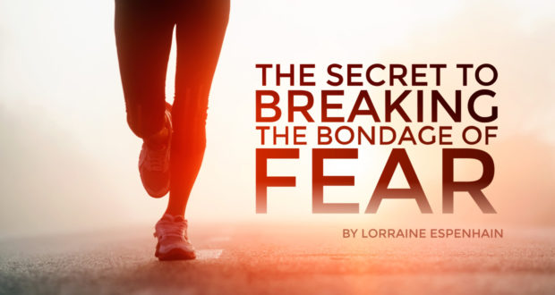 The Secret to Breaking the Bondage of Fear - by Lorraine Espenhain